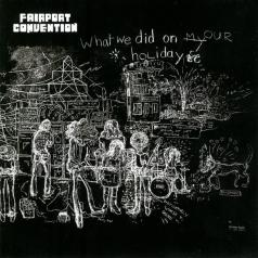 Fairport Convention (Фаирпонт Конвеншен): What We Did On Our Holidays