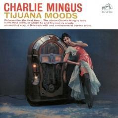 Charles Mingus (Чарльз Мингус): Tijuana Moods
