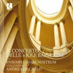 Andrea De Carlo Vox Luminis Ensemble Mare Nostrum (Андреа Де Карло): Il Concerto Delle Viole Barberini