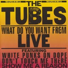 The Tubes: What Do You Want From Live