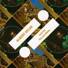 Albert Ayler (Альберт Айлер): Love Cry/The Last Album