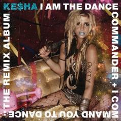 Ke$Ha (Kesha): I Am The Dance Commander + I Command You