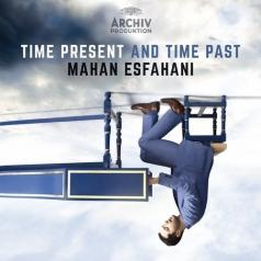 Mahan Esfahani (Махан Исфахани): Time Present And Time Past