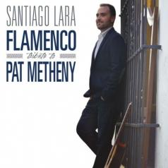 Santiago Lara (Сантьяго Лара): Flamenco Tribute To Pat Metheny