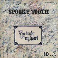 Spooky Tooth: You Broke My Heart So… I Busted Your Jaw