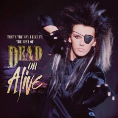 Dead Or Alive (Деад Ор Аливе / Элайв): That's The Way I Like It: The Best Of Dead Or Alive