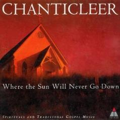 Chanticleer: Trad : Where The Sun Will Never Go Down