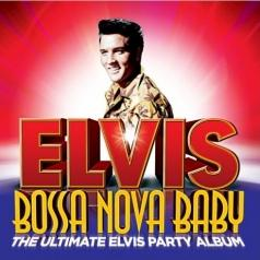 Elvis Presley (Элвис Пресли): Bossa Nova Baby: The Ultimate Elvis Presley