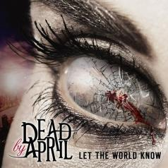 Dead By April (Деад Би Эприл): Let The World Know