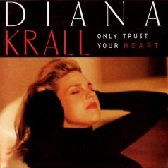 Diana Krall (Дайана Кролл): Only Trust Your Heart