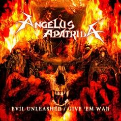 Angelus Apatrida (Ангелус Апатрида): Evil Unleashed / Give 'Em War