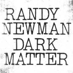 Randy Newman (Рэнди Ньюман): Dark Matter