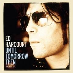Ed Harcourt (Эд Харкорт): Until Tomorrow Then - Best Of