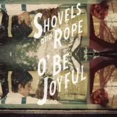 Shovels & Rope: O' Be Joyful