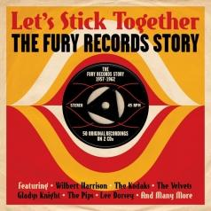 Let'S Stick Together. The Fury Records Story 1957-1962