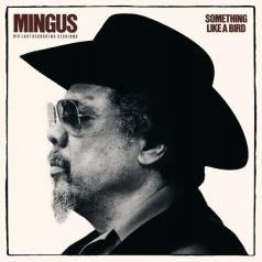Charles Mingus (Чарльз Мингус): Something Like A Bird