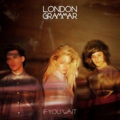London Grammar (Лондон Граммер): If You Wait
