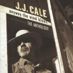 J.J. Cale (Джей Джей Кейл): Anyway The Wind Blows - The Anthology