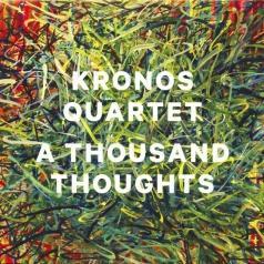 Kronos Quartet (Кронос-квартет): A Thousand Thoughts