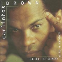Carlinhos Brown (Карлинос Браун): Bahia Do Mundo - Mito E Verdade