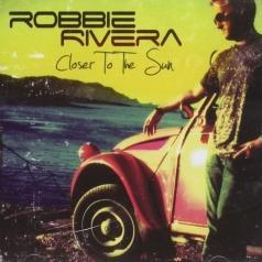 Robbie Rivera (Робби Ривера): Closer To The Sun