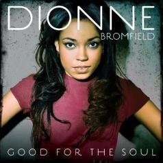 Dionne Bromfield (Дион Бромфилд): Good For The Soul