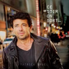 Patrick Bruel (Патрик Брюэль): Ce Soir On Sort...