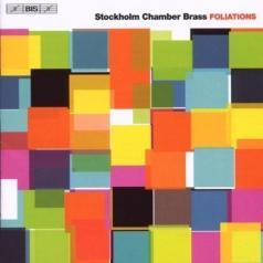 Stockholm Chamber Brass: Foliations; Brass Quintet Nos.