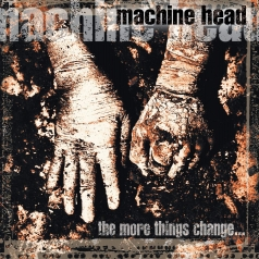 Machine Head (Машин Хеад): The More Things Change…