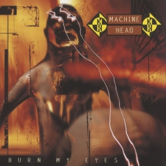 Machine Head (Машин Хеад): Burn My Eyes
