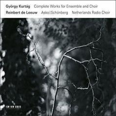 Asko Schoenberg Ensemble: Gyorgy Kurtag: Collected Works For Ensemble And Choir