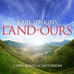 Karl Jenkins (Карл Дженкинс): This Land Of Ours