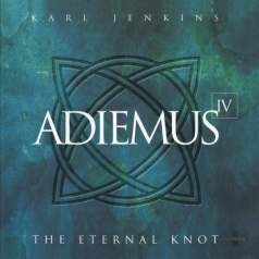 Karl Jenkins (Карл Дженкинс): Adiemus IV - The Eternal Knot