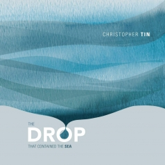 Christopher Tin: The Drop That Contained the Sea