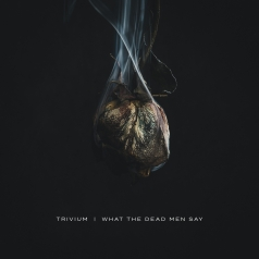 Trivium (Тривиум): What The Dead Men Say