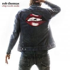 Rob Thomas (Роб Томас): Chip Tooth Smile