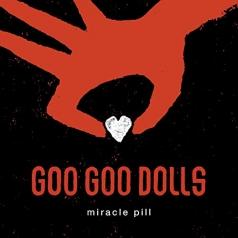 The Goo Goo Dolls (Зе Гоу Гоу Доллс): Miracle Pill