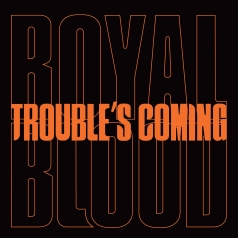 Royal Blood (Ройал Блуд): Trouble'S Coming