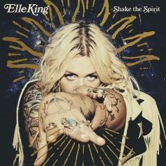 Elle King (Эль Тэннер Шнайдер): Shake The Spirit