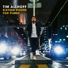 Tim Allhoff: Sixteen Pieces For Piano
