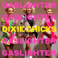 Dixie Chicks (Дикси Чикс): Gaslighter