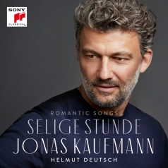 Jonas Kaufmann (Йонас Кауфман): Selige Stunde - Romantic Songs By Schubert, Beethoven, Schumann, Mendelssohn Et Al.