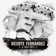 Vicente Fernandez: A Mis 80'S