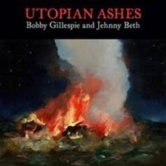 Bobby Gillespie: Utopian Ashes