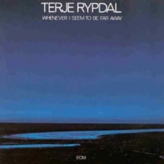 Terje Rypdal: Whenever I Seem To Be Far Away