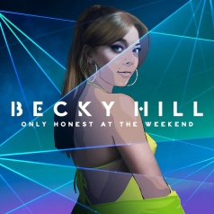 Becky Hill: Only Honest On The Weekend