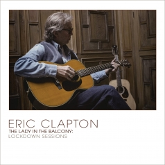 Eric Clapton (Эрик Клэптон): The Lady In The Balcony: Lockdown Sessions
