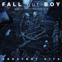 Fall Out Boy (Фоллаут Бой): Believers Never Die - Greatest Hits