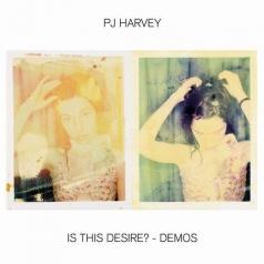 PJ Harvey (Пи Джей Харви): Is This Desire? - Demos