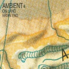 Brian Eno (Брайан Ино): Ambient 4: On Land